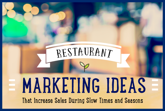 Restaurant Marketing Ideas that Increase Sales During Slow Times and Seasons